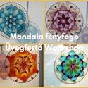 Mandala Ablakdísz Üvegfestés - workshop, Tanfolyamok, táborok, Üvegművészet, Festett tárgyak, festészet, Az üvegfestés egy igazi stresszoldó, alkotó-meditáció, különleges kikapcsolódás, ráadásul a mandala..., Alkotók boltja