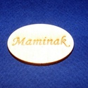 Ovális tábla felirattal (1 db) - Maminak, Fa,  Ovális tábla felirattal - Maminak    Mérete: 3x4 cmAnyaga: rétegelt lemezAnyagvastagság: 3 m..., Alkotók boltja