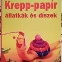 krepp-papír állatkák és díszek, színes ötletek 2002/46, Könyv, újság, Új könyv, krepp-papír állatkák és díszek, színes ötletek 2002/46 , Alkotók boltja