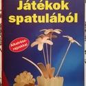 játékok spatulából, színes ötletek 2005/130, Könyv, újság, Új könyv, Mindenmás, játékok spatulából, színes ötletek 2005/130 , Alkotók boltja